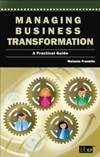 Managing Business Transformation: A Practical Guide