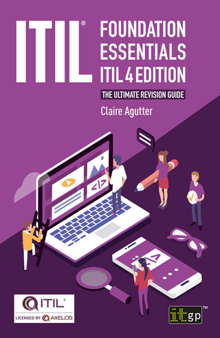ITIL® Foundation Essentials ITIL 4 Edition – The ultimate revision guide